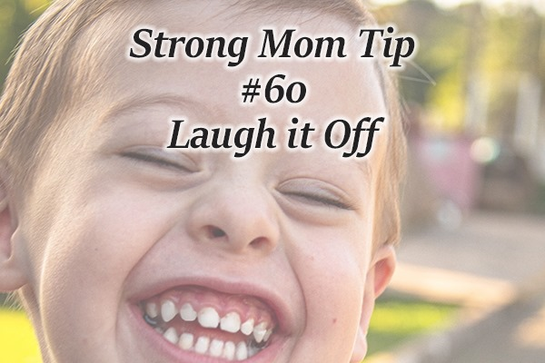 laugh it off strong mom tip